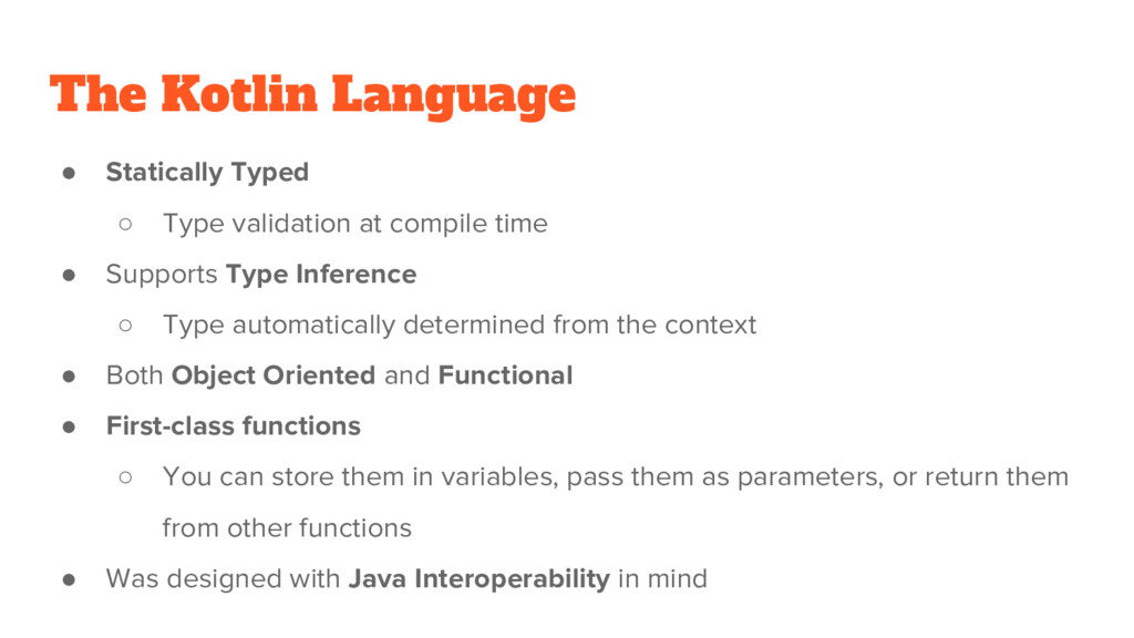 The Kotlin Language ● Statically Typed ○ Type v...