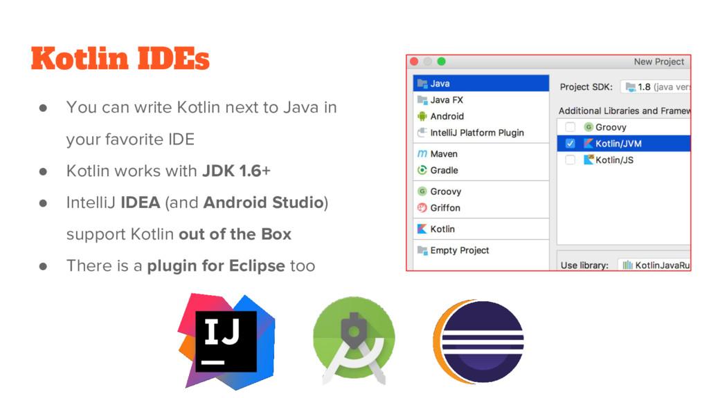 Kotlin IDEs ● You can write Kotlin next to Java...