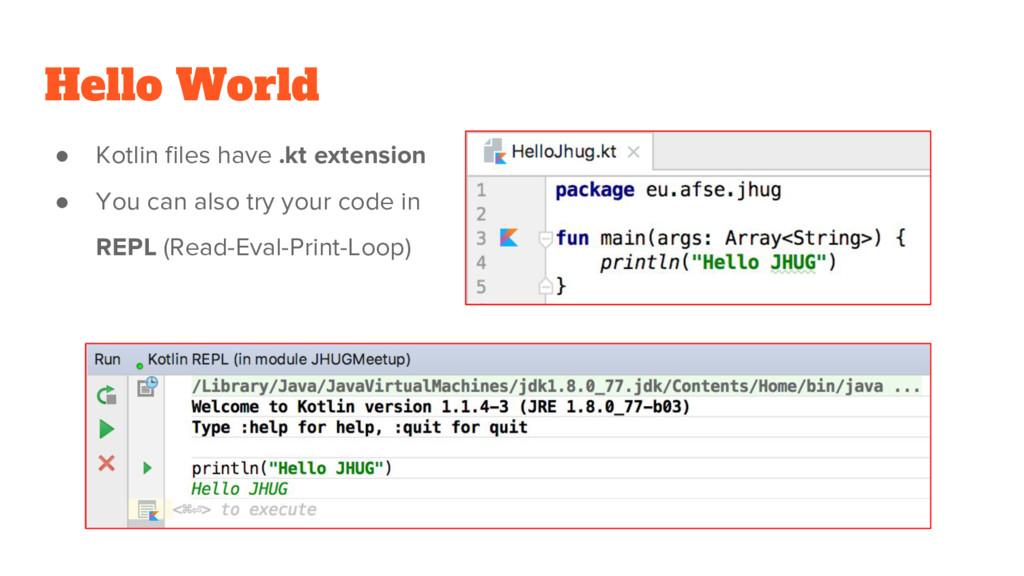 Hello World ● Kotlin files have .kt extension ●...