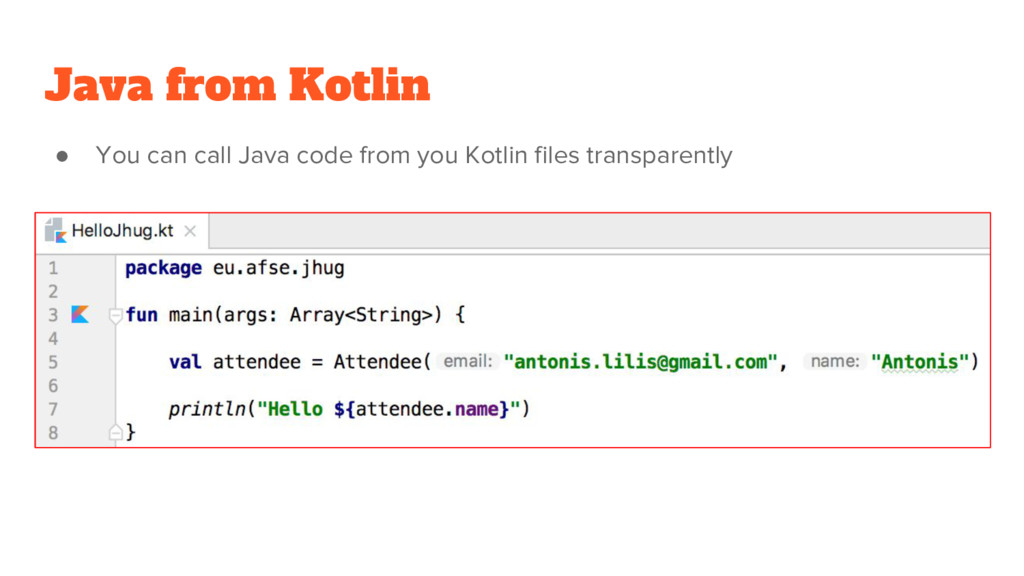 Java from Kotlin ● You can call Java code from ...