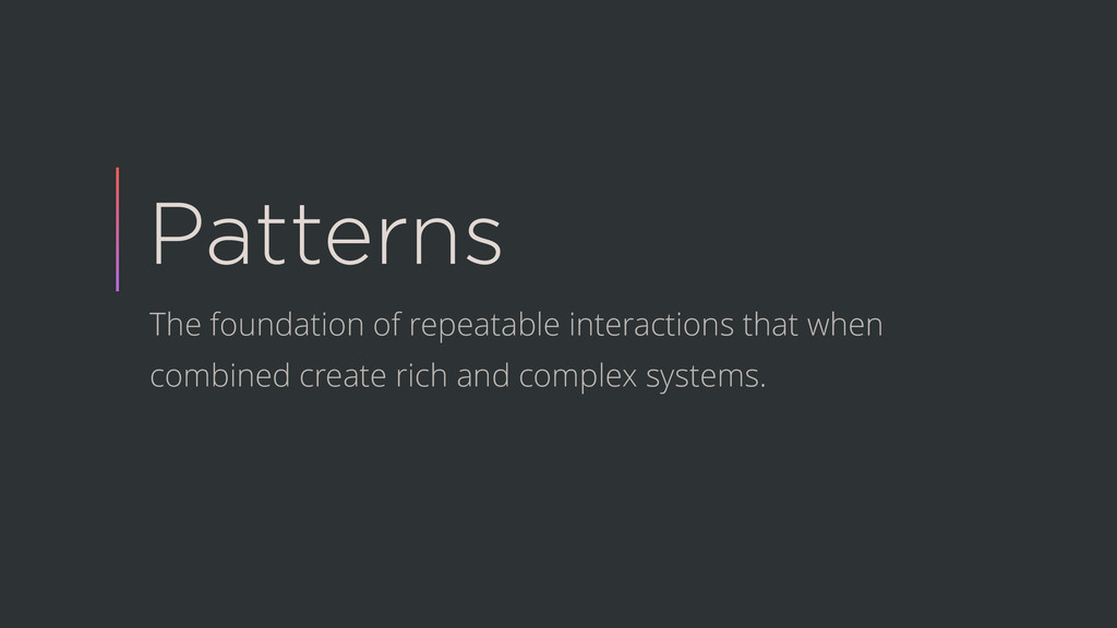 Patterns The foundation of repeatable interacti...