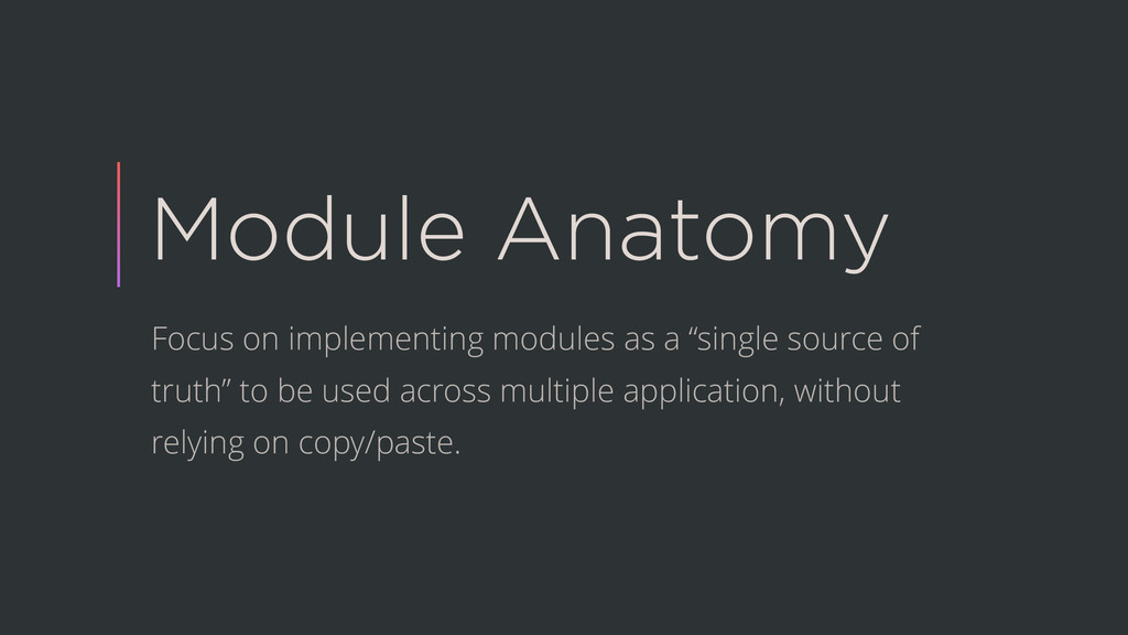 Module Anatomy Focus on implementing modules as...
