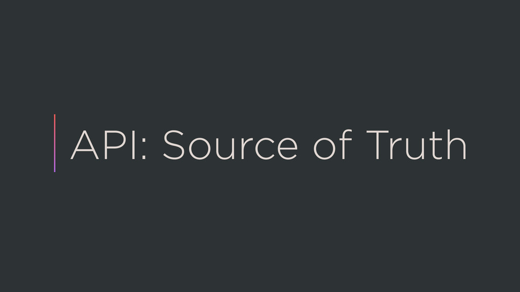 API: Source of Truth