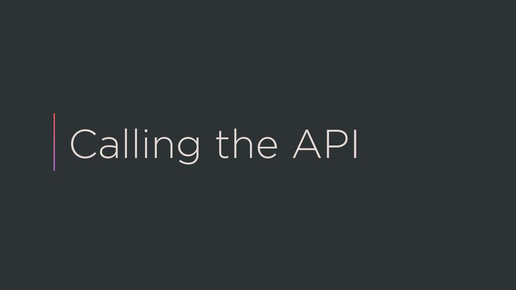 Calling the API