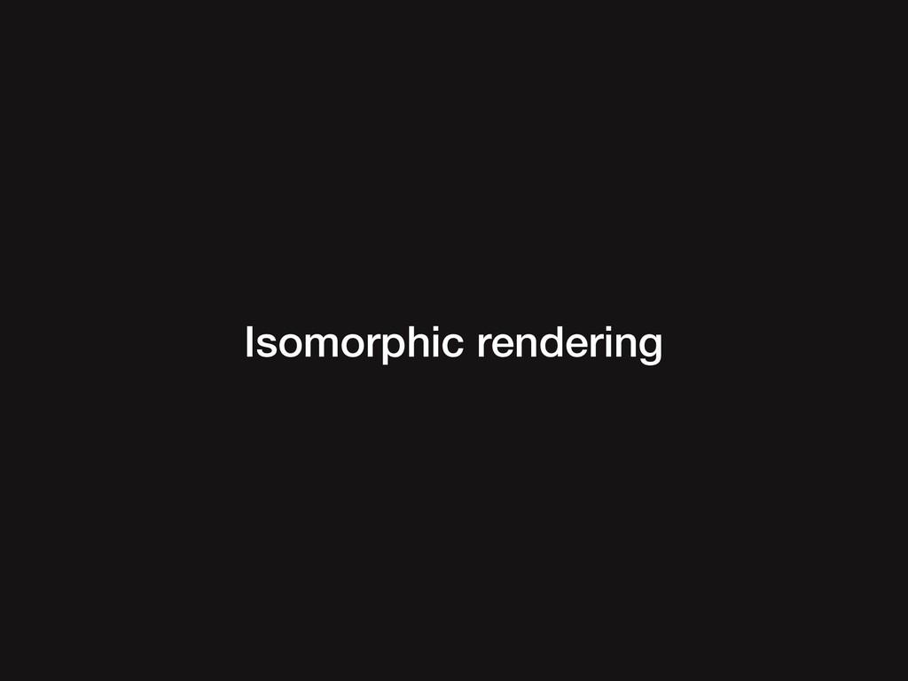 Isomorphic rendering