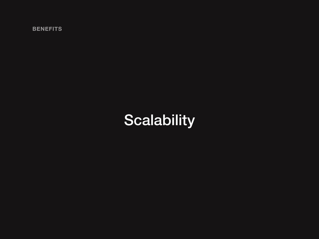 Scalability BENEFITS