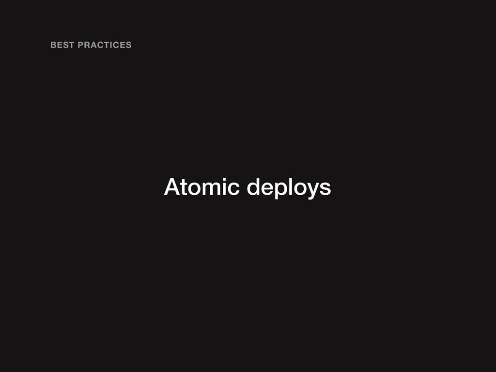 Atomic deploys BEST PRACTICES