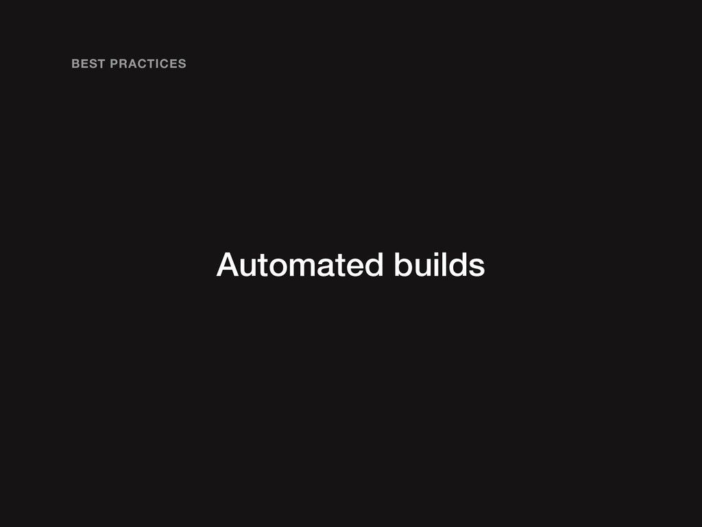 Automated builds BEST PRACTICES