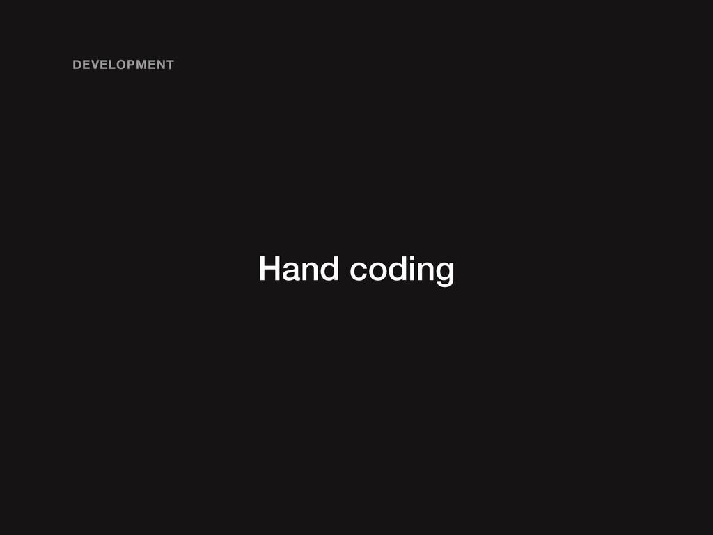 Hand coding DEVELOPMENT