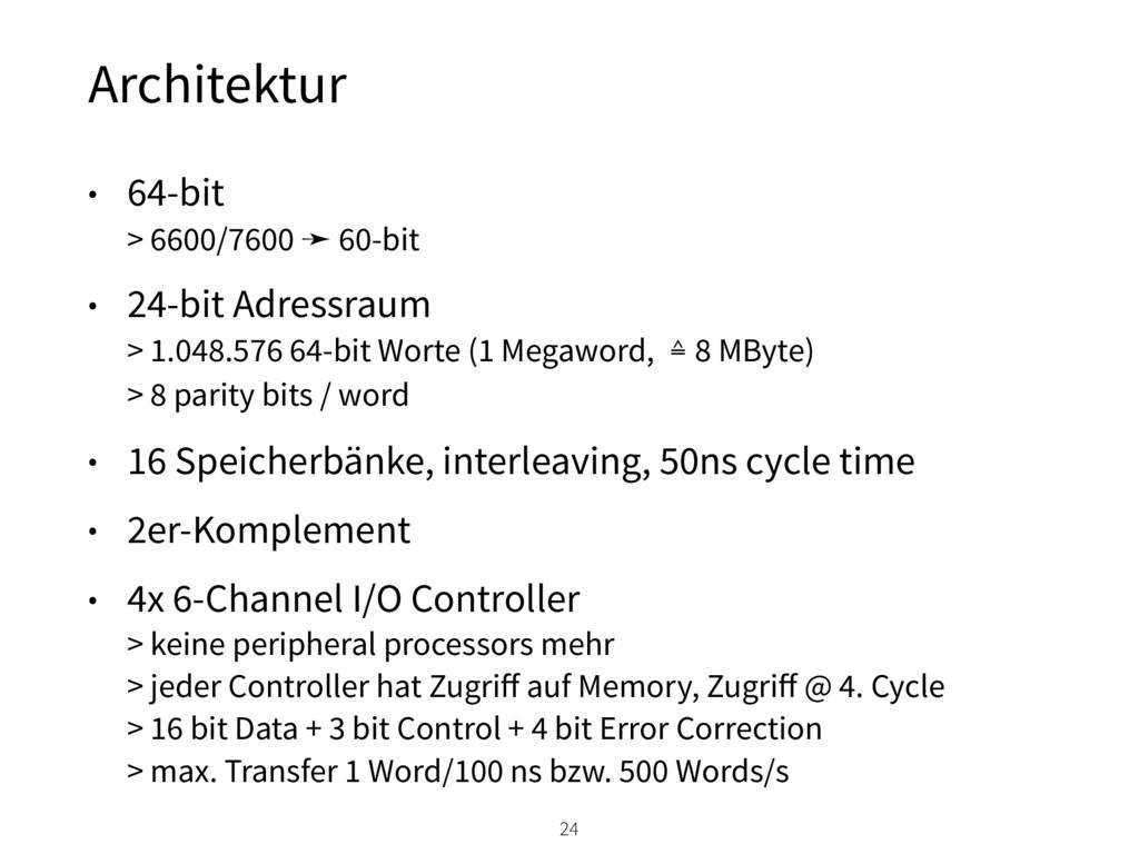 Architektur 24 • 64-bit > 6600/7600 ➛ 60-bit •...
