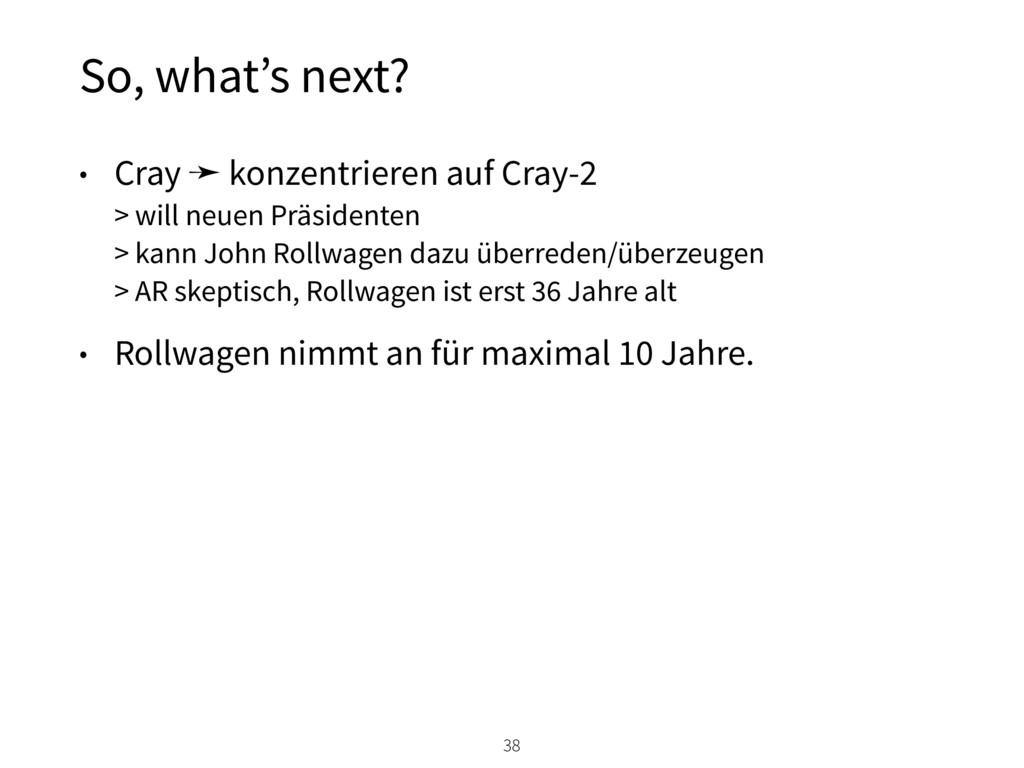 So, what's next? 38 • Cray ➛ konzentrieren auf ...