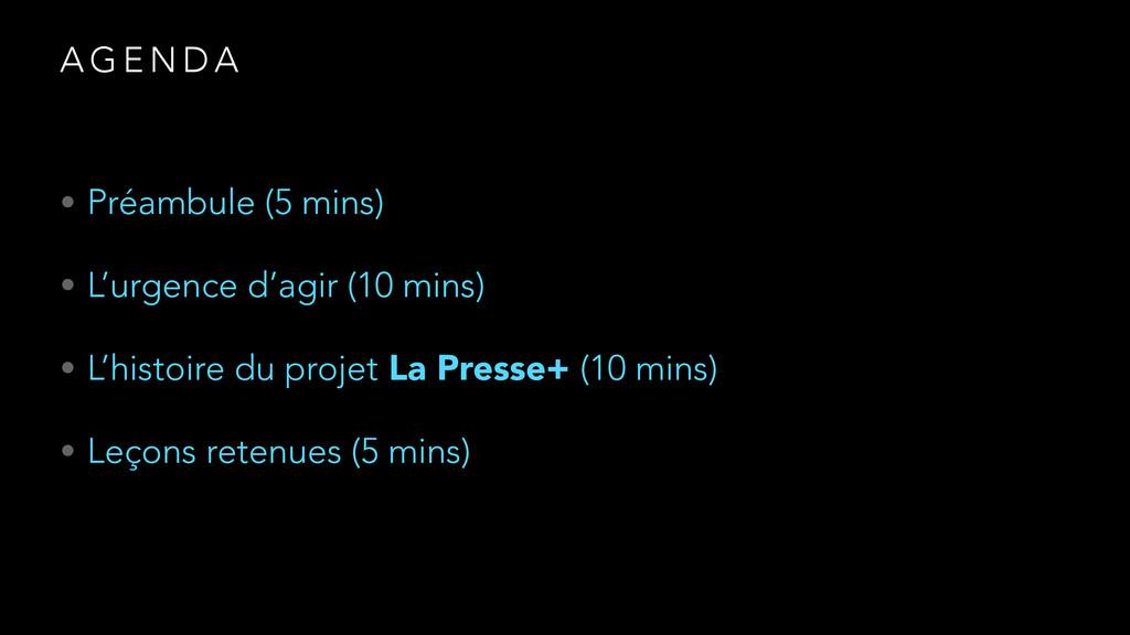 A G E N D A • Préambule (5 mins) • L'urgence d'...