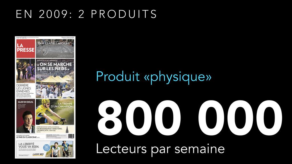E N 2 0 0 9 : 2 P R O D U I T S Produit «physiq...