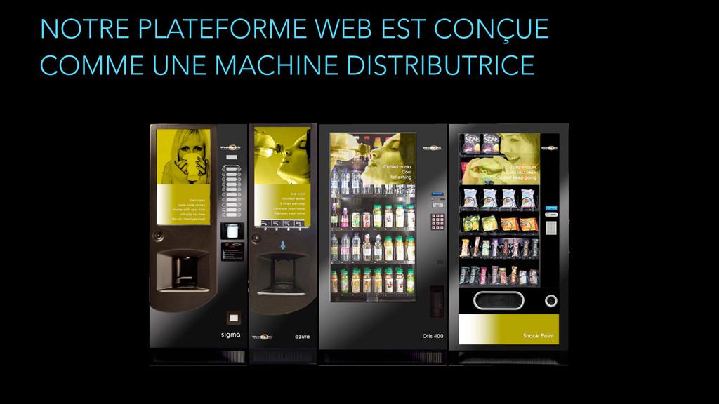 NOTRE PLATEFORME WEB EST CONÇUE  COMME UNE MAC...
