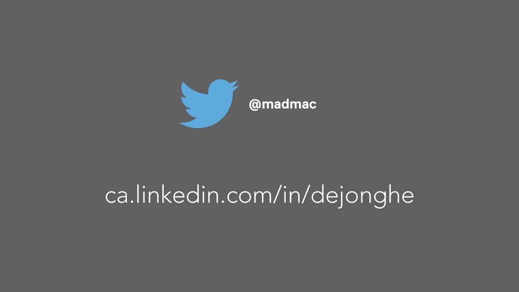 @madmac ca.linkedin.com/in/dejonghe