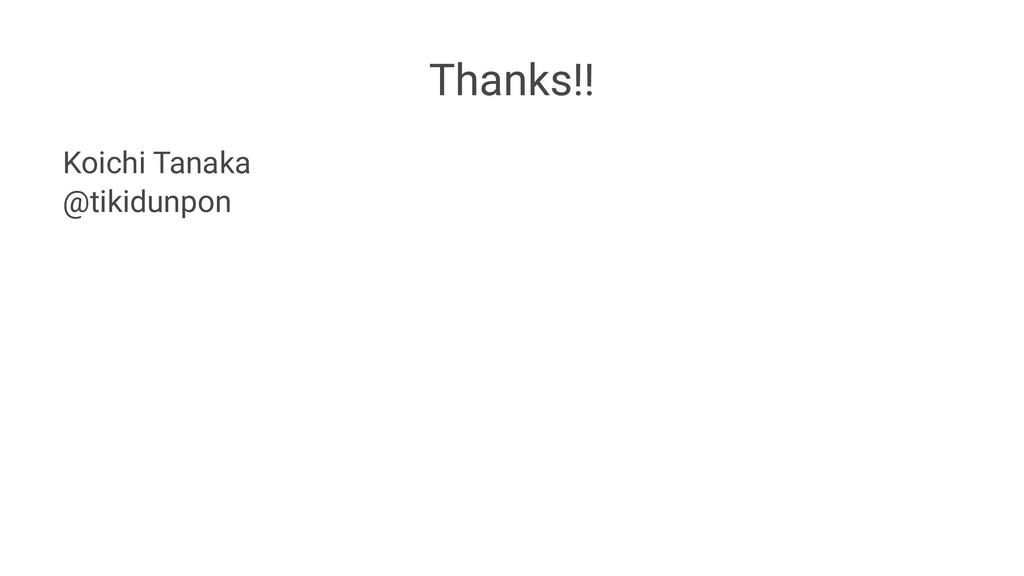 Thanks!! Koichi Tanaka @tikidunpon