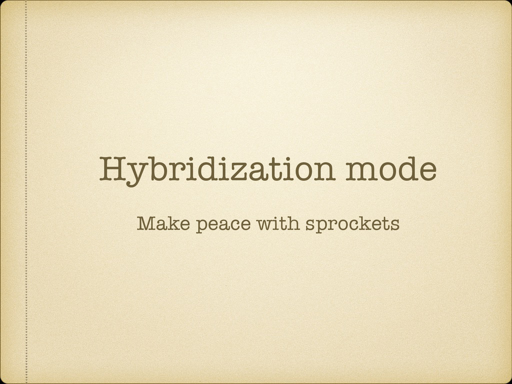 Hybridization mode Make peace with sprockets