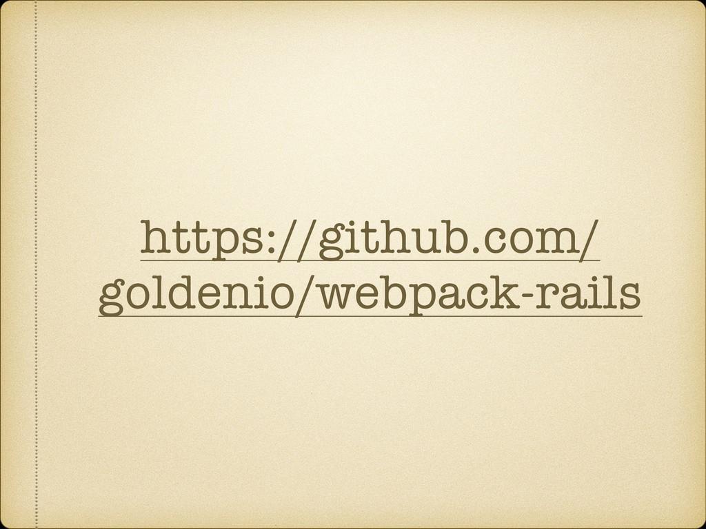 https://github.com/ goldenio/webpack-rails