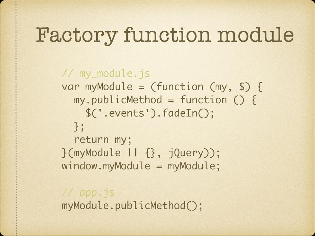 Factory function module // my_module.js var myM...