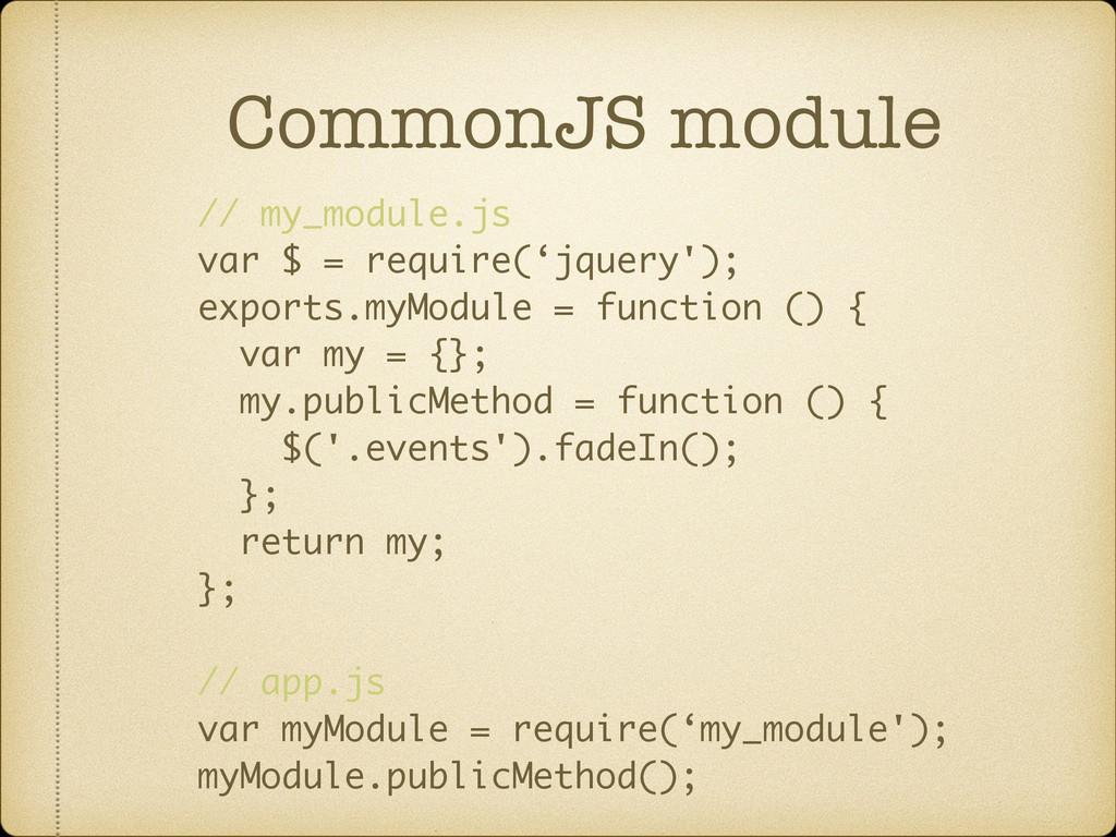 CommonJS module // my_module.js var $ = require...