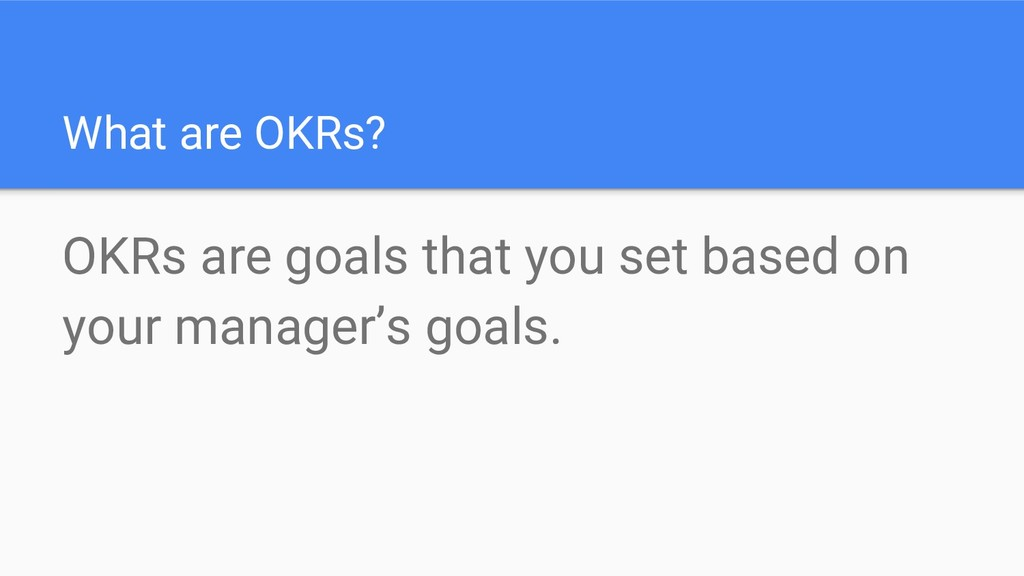 What are OKRs? OKRs are goals that you set base...