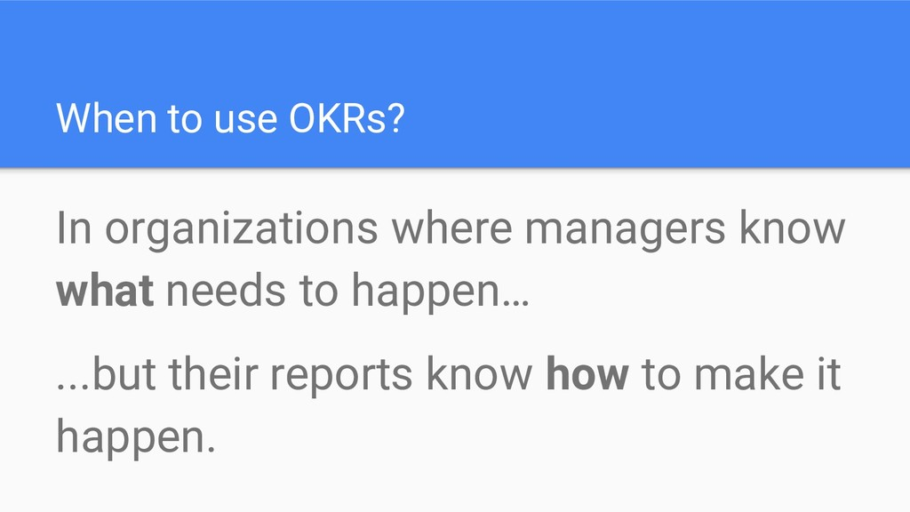 When to use OKRs? In organizations where manage...