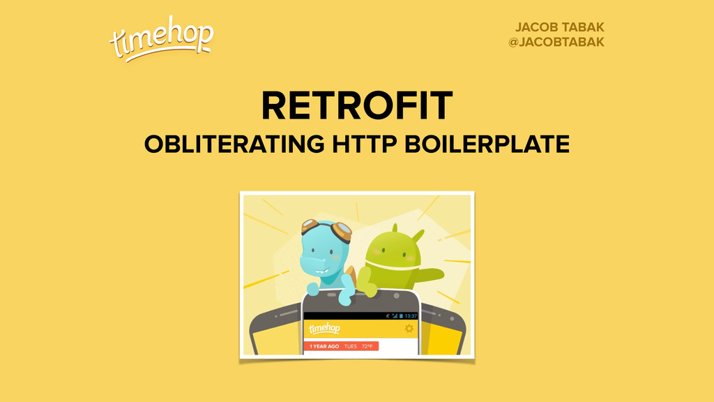 RETROFIT OBLITERATING HTTP BOILERPLATE JACOB TA...