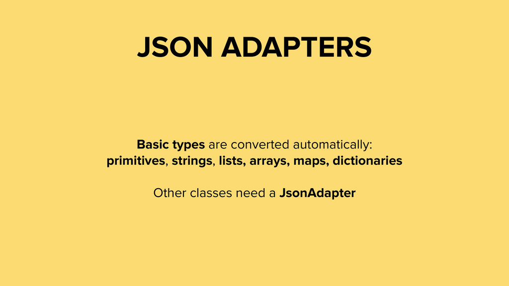 JSON ADAPTERS Basic types are converted automat...