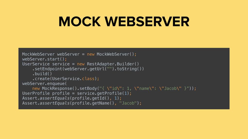MOCK WEBSERVER MockWebServer webServer = new Mo...