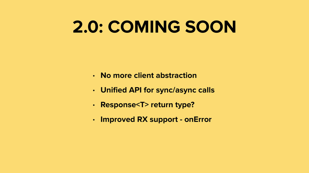 2.0: COMING SOON • No more client abstraction •...