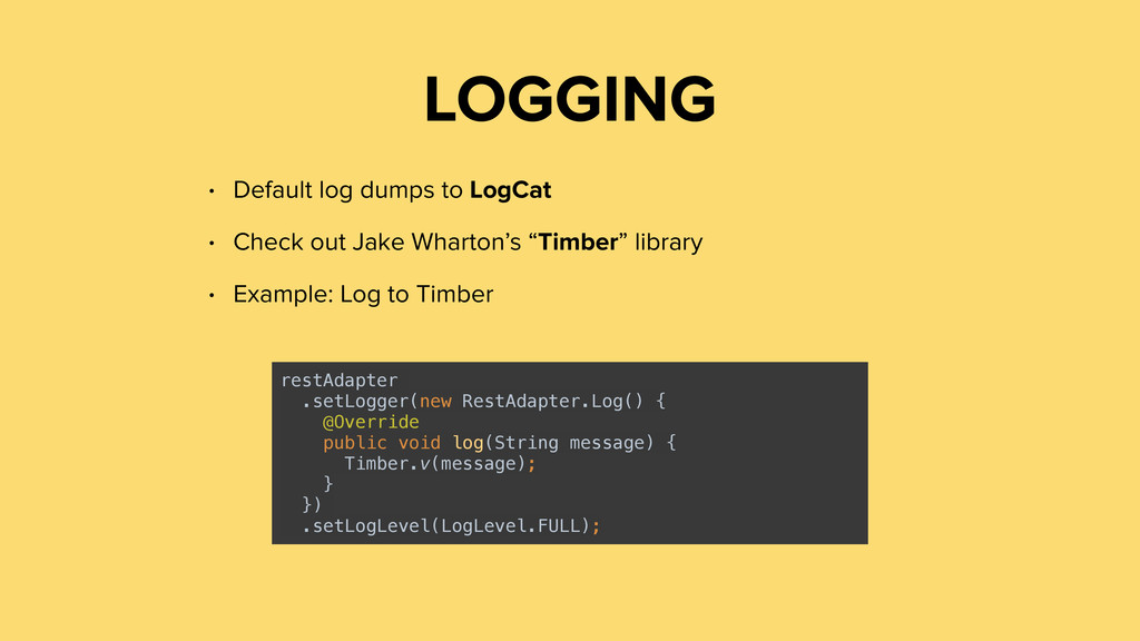 LOGGING • Default log dumps to LogCat • Check o...