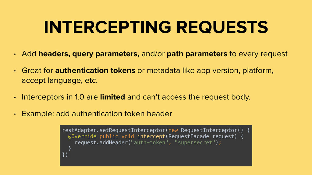 INTERCEPTING REQUESTS • Add headers, query para...
