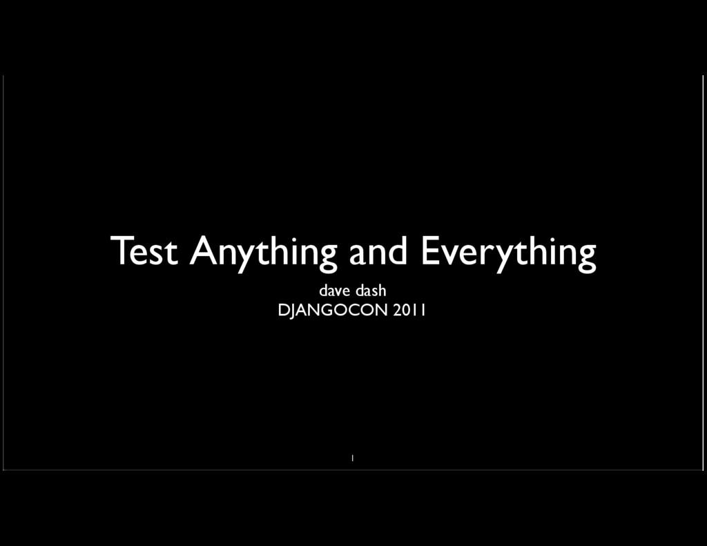 Test Anything and Everything dave dash DJANGOCO...