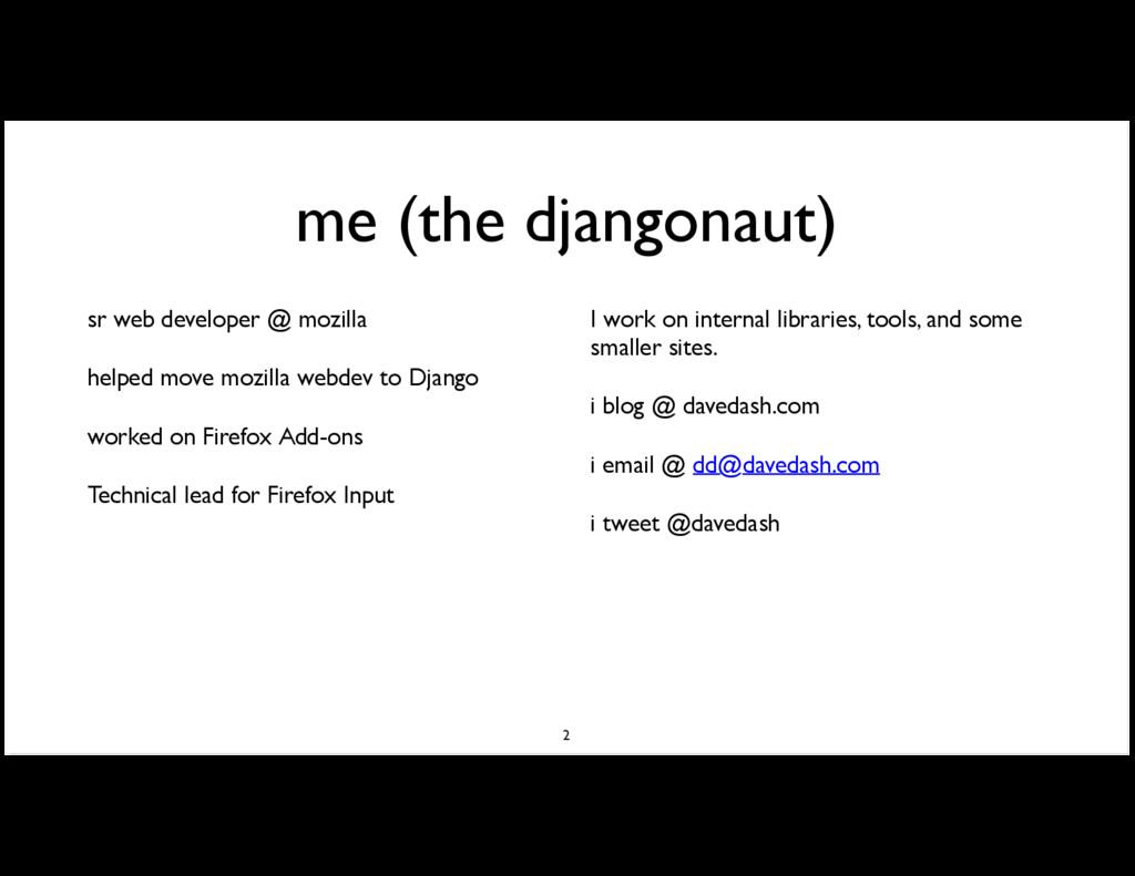me (the djangonaut) sr web developer @ mozilla ...