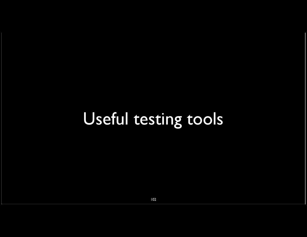 Useful testing tools 102