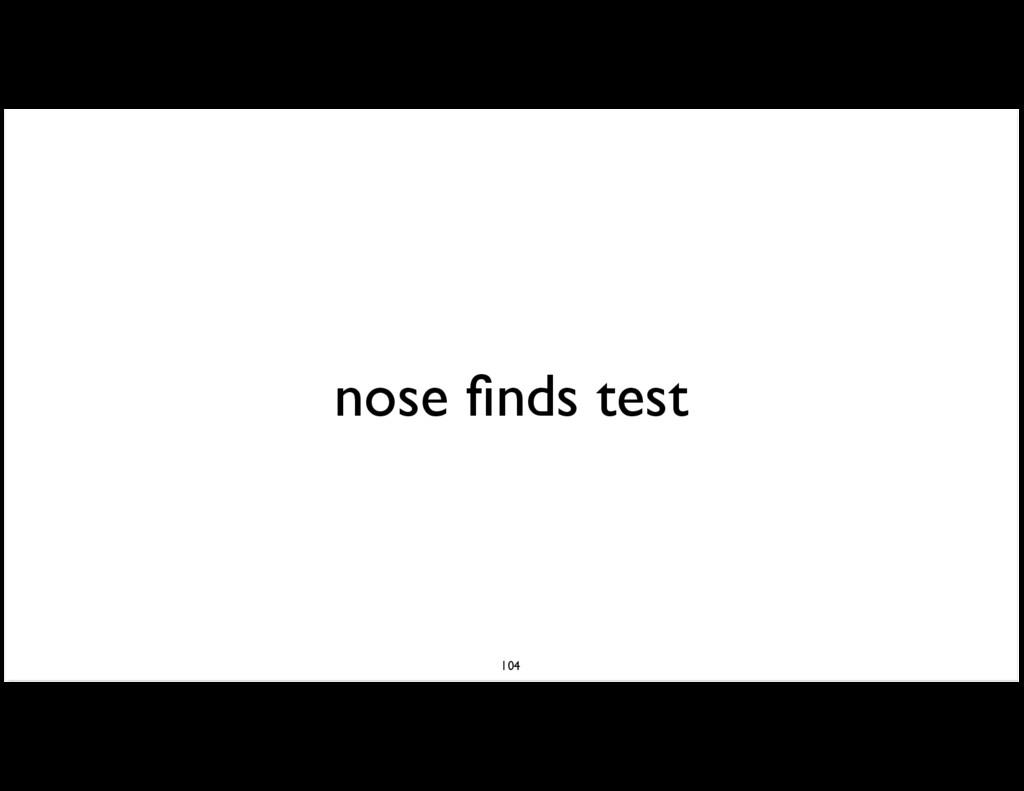 nose finds test 104
