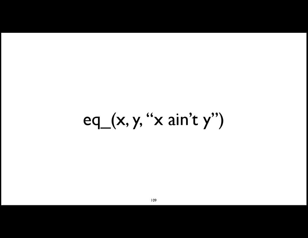 """eq_(x, y, """"x ain't y"""") 109"""
