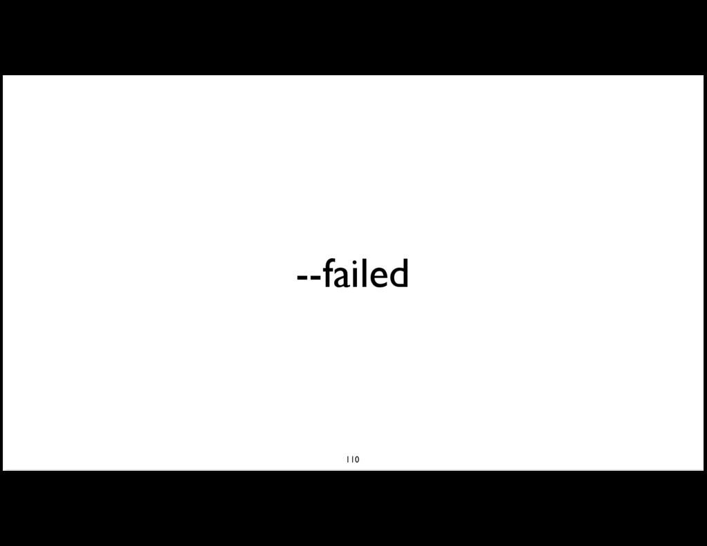 --failed 110
