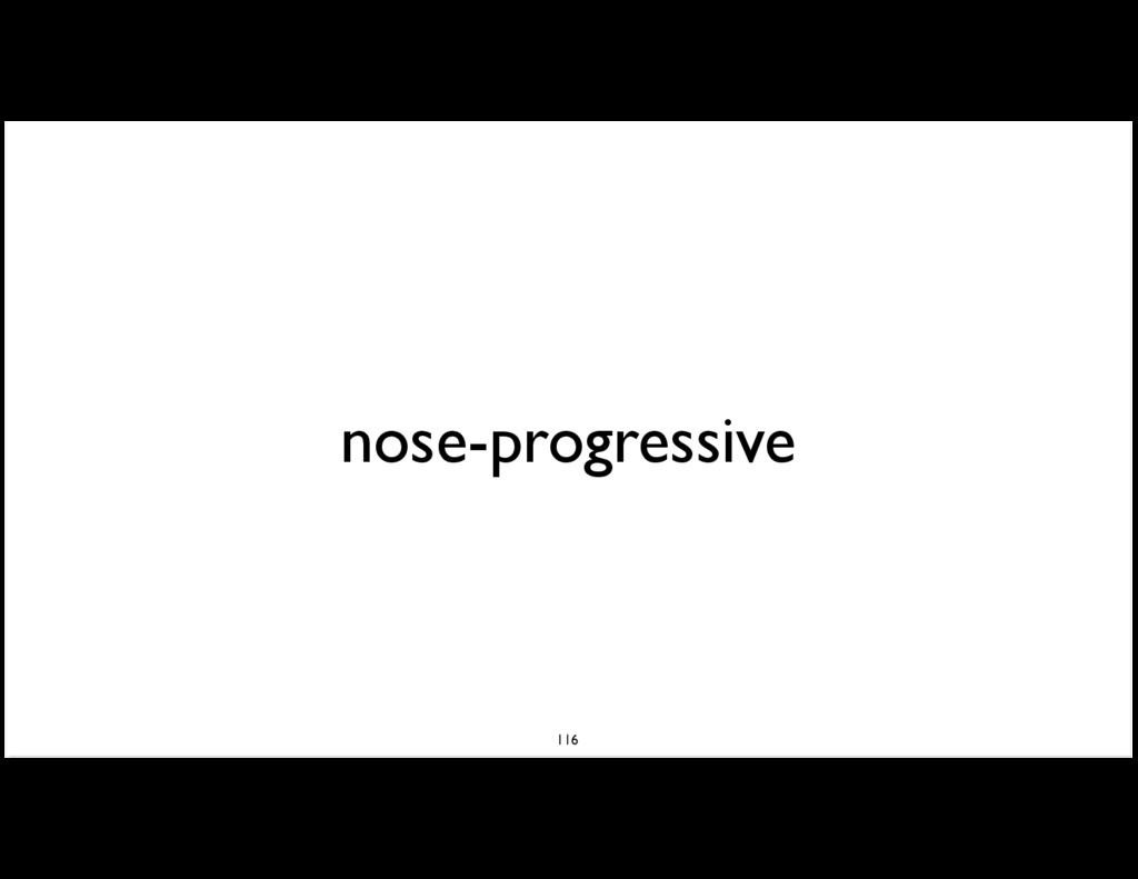 nose-progressive 116