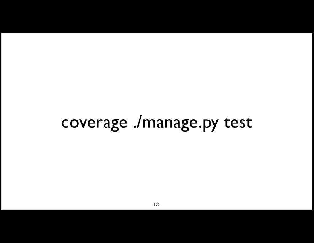 coverage ./manage.py test 120