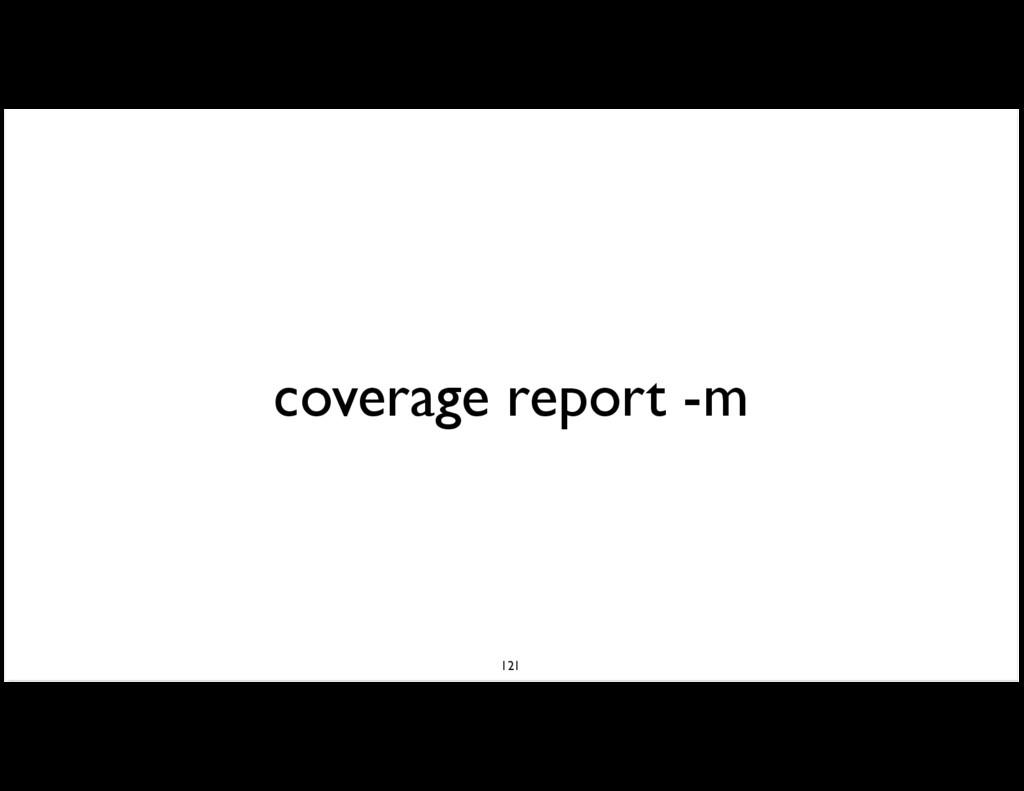 coverage report -m 121