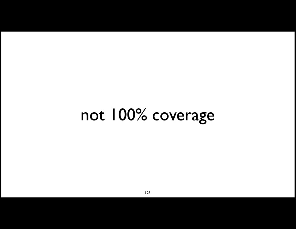 not 100% coverage 128