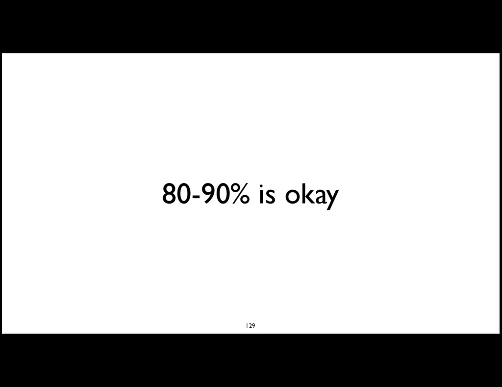 80-90% is okay 129