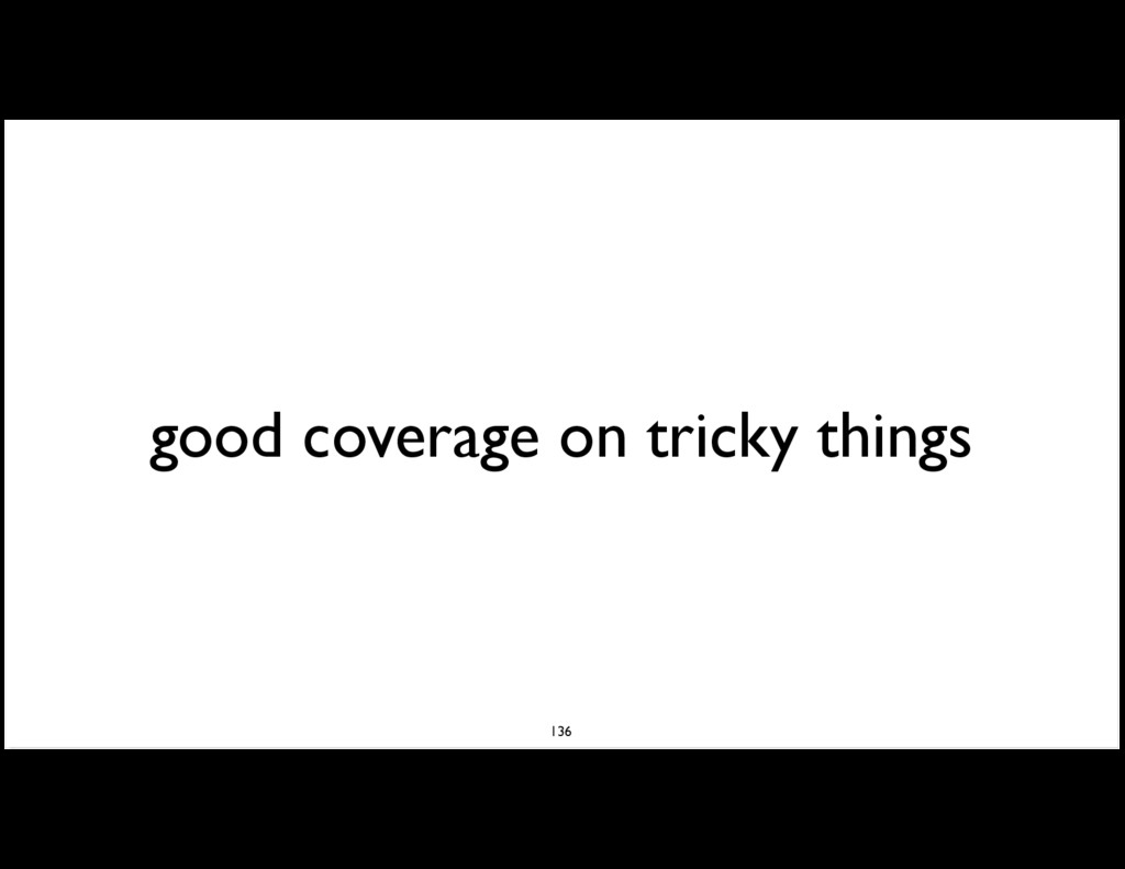 good coverage on tricky things 136