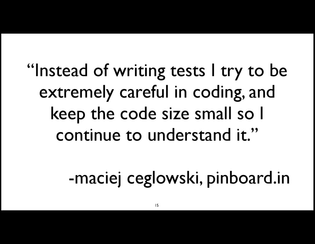 """""""Instead of writing tests I try to be extremely..."""