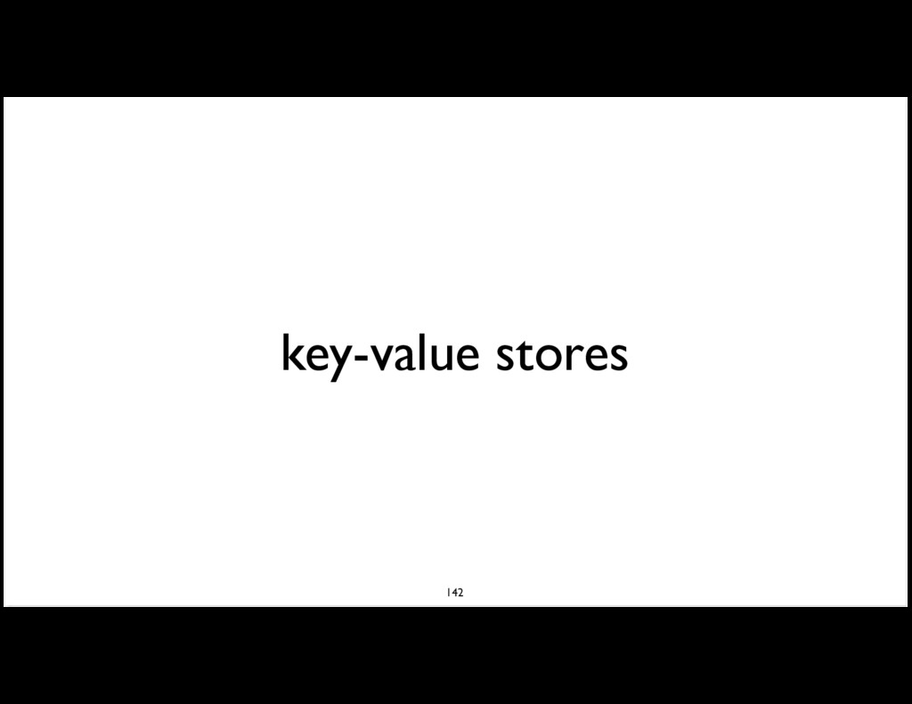 key-value stores 142