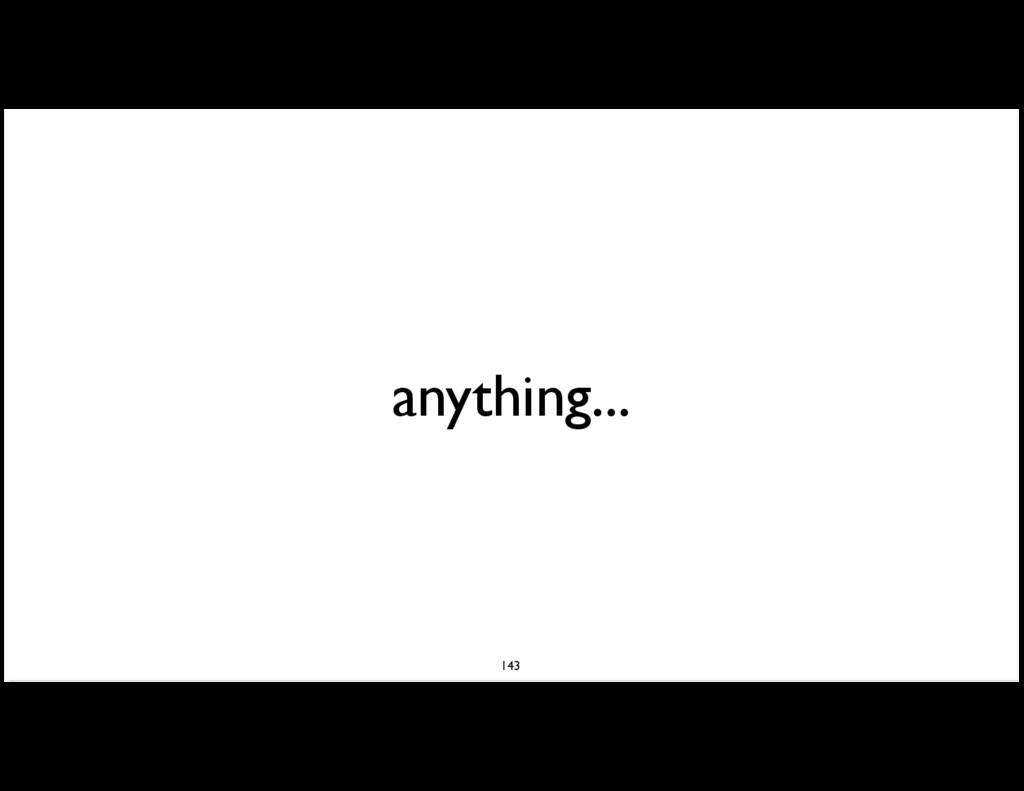 anything... 143