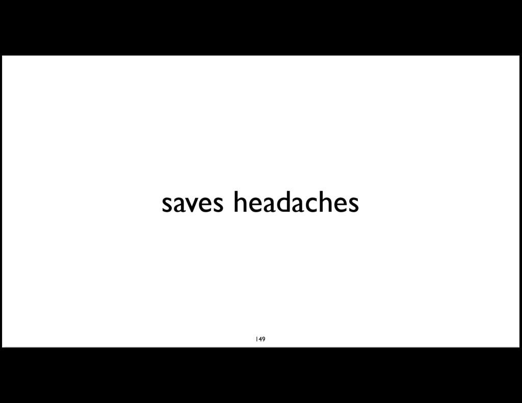saves headaches 149