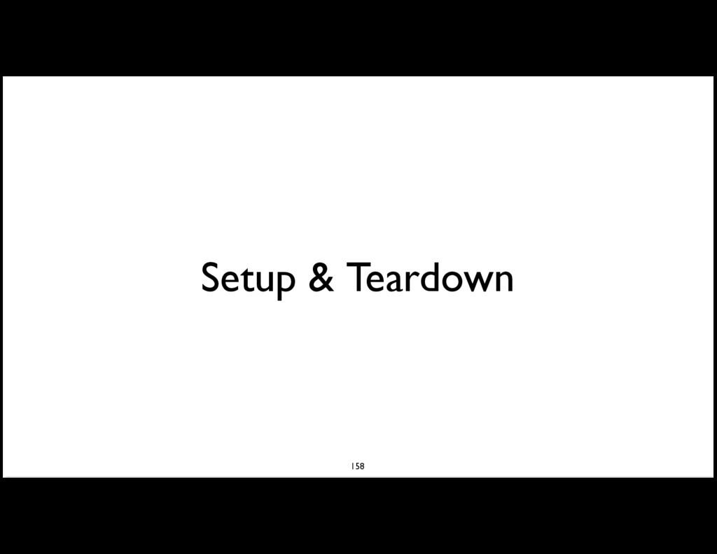 Setup & Teardown 158