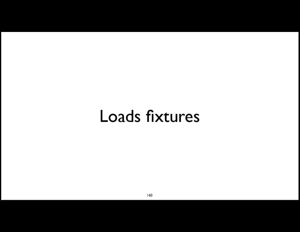 Loads fixtures 160